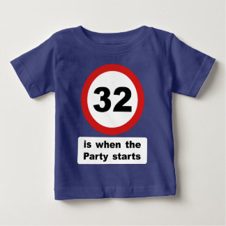 32 is when the Party Starts Baby T-Shirt