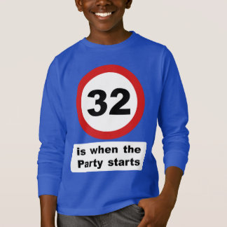 32 is when the Party Starts T-Shirt