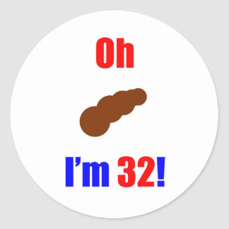32 Oh (Pic of Poo) I'm 32! Classic Round Sticker