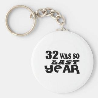 32 So Was So Last Year Birthday Designs Keychain