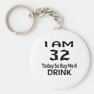 32 Today So Buy Me A Drink Keychain