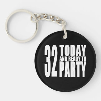 32nd Birthdays Parties : 32 Today & Ready to Party Single-Sided Round Acrylic Keychain