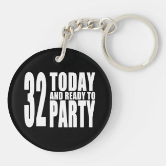 32nd Birthdays Parties : 32 Today & Ready to Party Double-Sided Round Acrylic Keychain