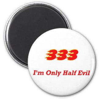 333 I m Only Half Evil Refrigerator Magnets