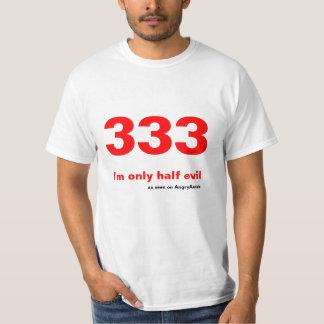 333 - I'm only half evil T-Shirt