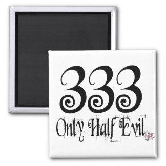 333 ONLY HALF EVIL 2 INCH SQUARE MAGNET