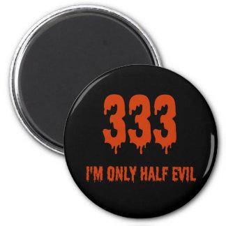 333 Only Half Evil Refrigerator Magnets
