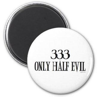 333 Only half Evil Refrigerator Magnet