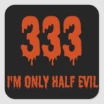 333 Only Half Evil Square Sticker