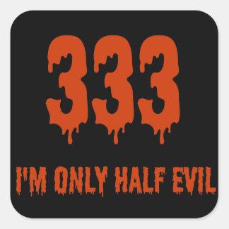 333 Only Half Evil Square Sticker