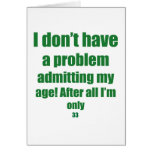 33 Admit my age Greeting Cards