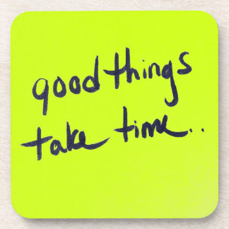 33f2176 GOOD THINGS TAKE TIME MOTIVATIONAL PATIENC Coaster