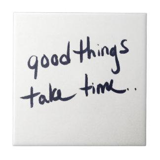 33f2176 GOOD THINGS TAKE TIME MOTIVATIONAL PATIENC Ceramic Tiles