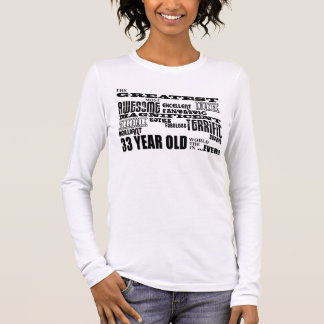 33rd Birthday Party Greatest Thirty Three Year Old Long Sleeve T-Shirt