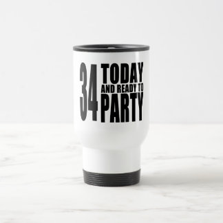 34th Birthdays Parties : 34 Today & Ready to Party Travel Mug