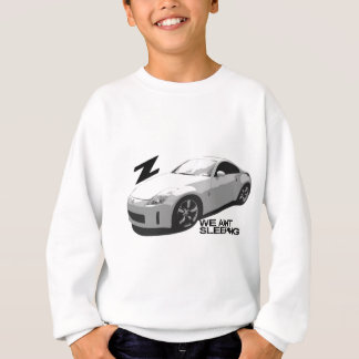 350Z Aint sleeping Sweatshirt