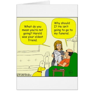 352 he isnt going to my funeral Cartoon Card