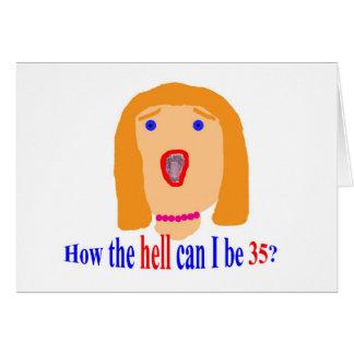 ¿35 cómo el infierno puedo ser 35? tarjeta de felicitación