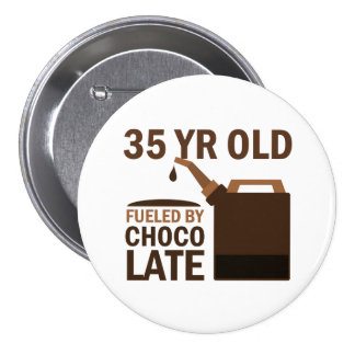 35 Year Old Fueled By Chocolate Pin