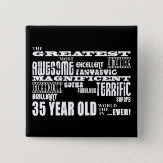 35th Birthday Party Greatest Thirty Five Year Old Pinback Button