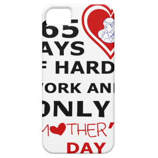 365 Days Of hard Work And Only 1 Mothers Day iPhone SE/5/5s Case