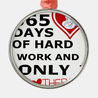 365 Days Of hard Work And Only 1 Mothers Day Metal Ornament