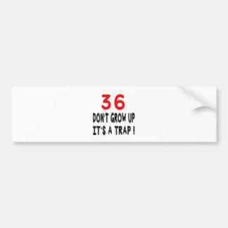 36 Don't Grow Up, It's A Trap Birthday Designs Car Bumper Sticker
