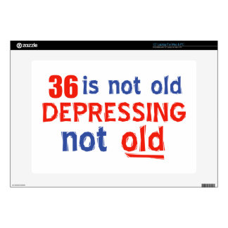 """36 is depressing not old birthday designs skins for 15"""" laptops"""