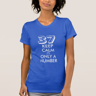 37th Birthday shirt | Keep calm its only a number