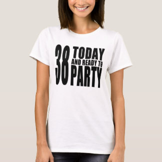 38th Birthdays Parties : 38 Today & Ready to Party T-Shirt