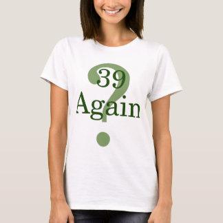 39 Again? T-Shirt