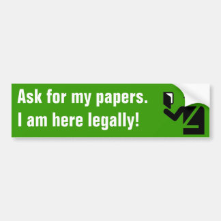 39_immigration, Ask for my papers.I am here leg... Bumper Sticker