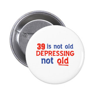 39 is depressing not old birthday designs pin