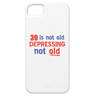 39 is depressing not old birthday designs iPhone 5 covers
