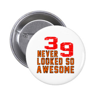 39 never looked so awesome pinback buttons