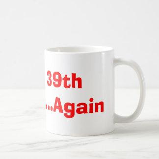39.o cumpleaños feliz… otra vez taza