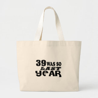 39 So Was So Last Year Birthday Designs Large Tote Bag