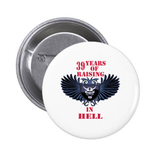 39 years of raising in hell pinback buttons