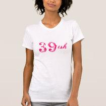 39ish funny 40th birthday turning 40 years old T-Shirt