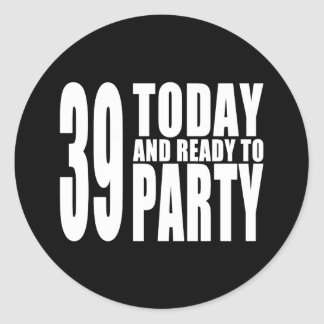 39th Birthdays Parties : 39 Today & Ready to Party Classic Round Sticker