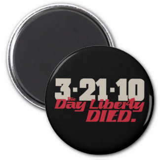 3-21-10 The Day Liberty Died. 2 Inch Round Magnet
