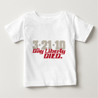 3-21-10 The Day Liberty Died. Baby T-Shirt