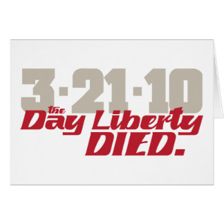 3-21-10 The Day Liberty Died. Greeting Card