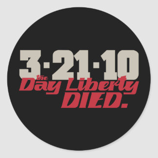 3-21-10 The Day Liberty Died. Classic Round Sticker