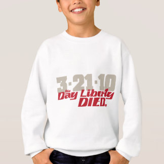 3-21-10 The Day Liberty Died. Sweatshirt