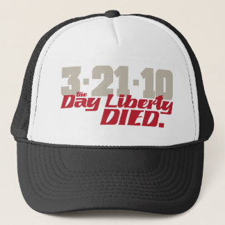 3-21-10 The Day Liberty Died. Trucker Hat