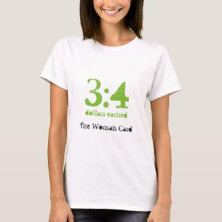 3:4 Dollars earned The Woman Card T-Shirt