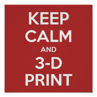 3-D Printing Gift: Poster -Keep Calm and 3-D Print