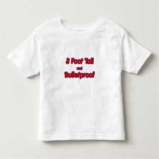 3 foot tall and Bulletproof toddler shirt