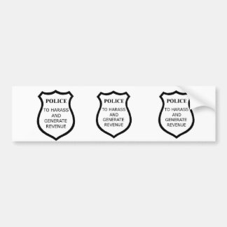 3 for 1: Police: To Harass and Generate Revenue Bumper Sticker